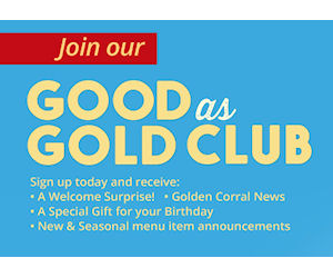 """Does the Golden Corral Birthday Club Still Exist? when a person signs up for the Good as Gold Club, they will receive a welcome surprise, some news about Golden Corral, and a birthday unicornioretrasado.tk your birthday, the club sends a """"buy one, get one"""" (BOGO) deal. Enjoy celebrating your big day at Golden Corral with this BOGO offer!. Sign."""