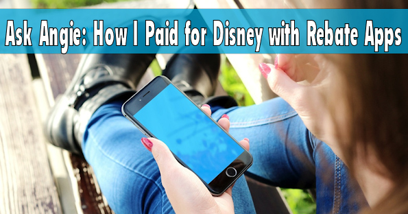 Ask Angie:How I Paid for Disney with Rebate Apps